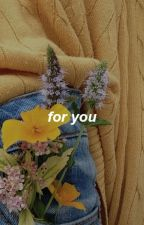 FOR YOU. by heartmouths