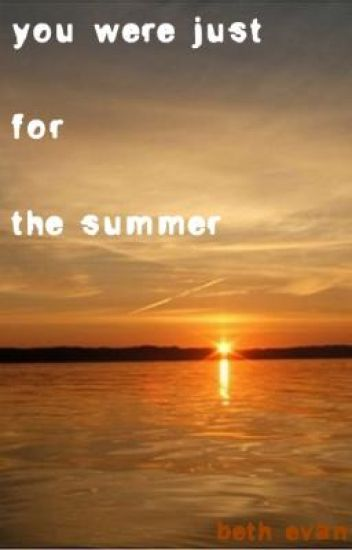 You Were Just For The Summer.