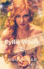 Eyllie White 2: Nou Poder by Gryffindor_Hele