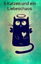 5 Katzen und ein Liebeschaos by SiLkEeRaWrR