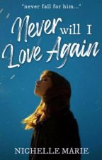 Never Will I Love Again by NichelleMariee