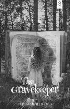 The Gravekeeper [Book 3] by j_mntlyl