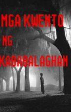 Mga Kwento ng Kababalaghan by ShameMiaMoon