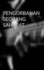 PENGORBANAN SEORANG SAHABAT by Alyyaputri