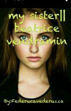 My Sister || Beatrice Vendramin by EleTriceMyDreams