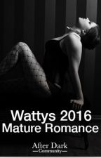 Wattys 2016 Mature Romance Entries by AfterDarkCommunity