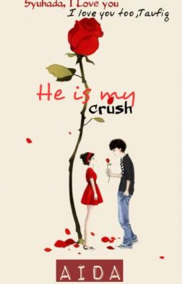 He is my crush - COMPLETED #WATTYS2016