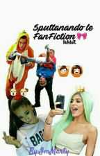 Sputtanando Le FanFiction by ImMarty