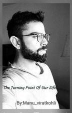 The Turning Point Of Our  Life.  by Manu_viratkohli