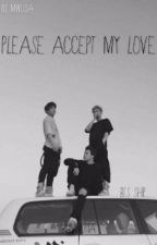 PLEASE ACCEPT MY LOVE (BTS SHIP) by Miniusia
