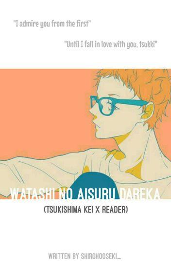 Watashi no Aisuru Dareka (Tsukishima Kei X Reader)