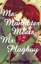 Ms.Man Hater meets Mr.Playboy by iamBoyish_03