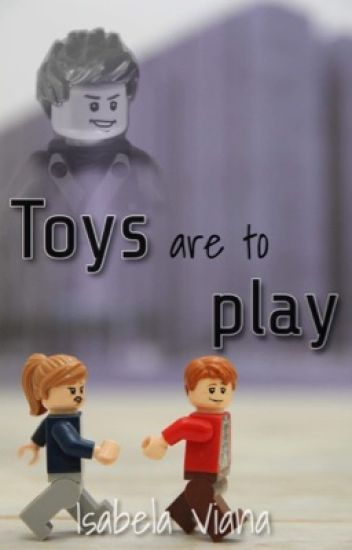 Toys are to play