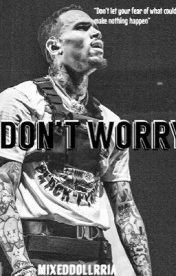 Don't Worry .. Chris Brown Story