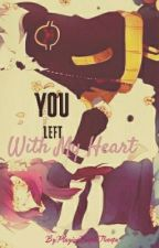You Left With All My Heart by PlayingPurpleTrumpet