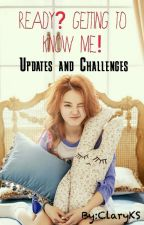 Ready? Getting to know me! (Updates and Challenges) by ClaryKS