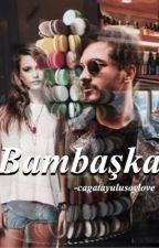 Bambaşka  by cagatayulusoylove