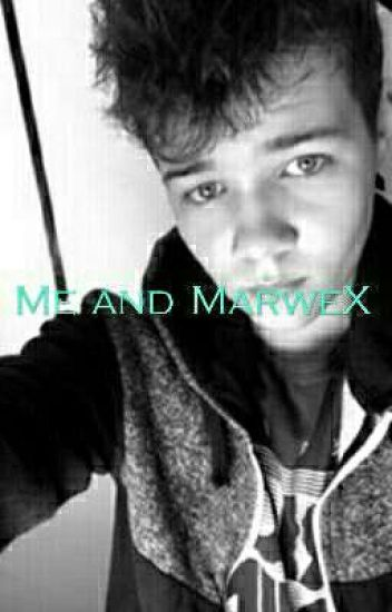 Me and MarweX