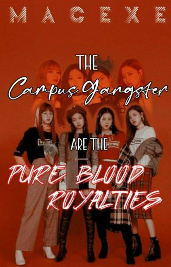 The Campus Gangster Are The Pureblood Royalties