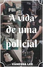 A Vida De Uma Policial by Vannalee
