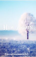 Him Again || Gratsu (ON HOLD) by FanxWP