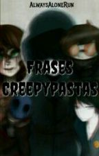 Frases Creepypastas [#1] by Alone507