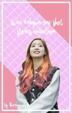 Twice Dahyun One Shot Stories Collection  by lherrygulpo