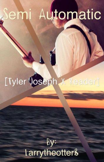 Semi Automatic {Tyler Joseph X Reader}