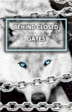 Behind Closed Gates [BCG #1] Watty Awards 2014 by LibbyBlake