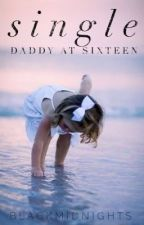 Single Daddy at Sixteen | discontinuing by BlackMidnights