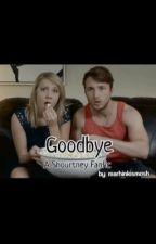 Goodbye: A Shourtney Fanfiction  by marhinkismosh