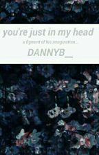 You're Just In My Head   ohshc    by dannyelle_b