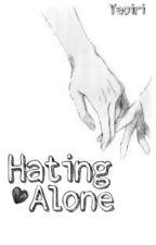 •Hating Alone• |Alone #3| by Yaoiri