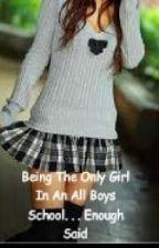 A Girl In A All Boys School?!?!?!? by Xxpurple_kittenxX