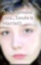 Truth Revealed (Aka... Sasuke is Married!) by TheSecretYaoiShipper
