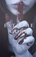 EXTREME GORE (short stories) by desiired