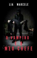 O Vampiro é o meu Chefe by LihPayneStyles