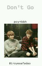 Don't Go°pcy+bbh by troyesafadao
