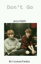 Don't Go°pcy+bbh by troyesafadao