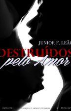 Destruídos pelo Amor. by juniorleao