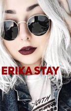 Erika Stay [ pas encore commencer ] by potter_lia