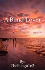 A Blind Lover by SaraEYoung13