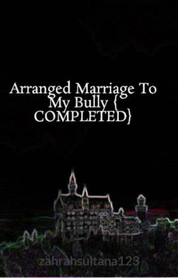 Arranged Marriage To My Bully { COMPLETED} - zahr - Wattpad