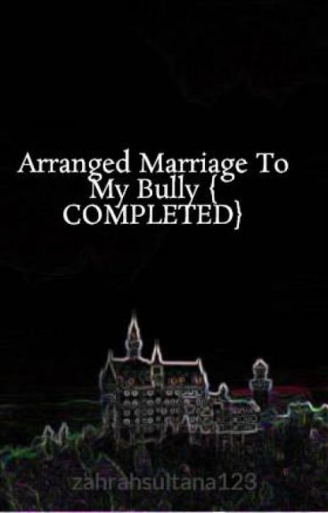 Arranged Marriage To My Bully { COMPLETED}