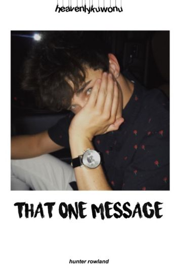 That One Message - Hunter Rowland ❌ON HOLD❌