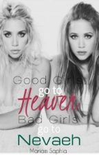 Good Girls Go To Heaven, Bad Girls Go To Nevaeh (On Hold) by icysummertime
