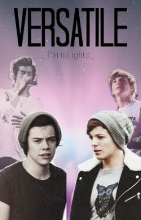Versatile » Larry Stylinson [SLOW UPDATES] by _ParisLights_