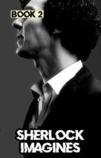 Sherlock Imagines [ Book 2 ] by myfirstnameisagent