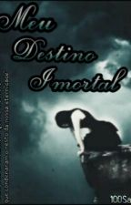 Meu Destino Imortal by 100Sah