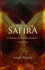 A PEDRA DE SAFIRA #1: O Roubo da Fênix Dourada by LilahPrates